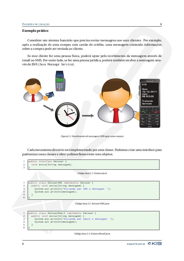 9 PADRÕES DE CRIAÇÃO 1 public class EmissorJMS implements Emissor { 2 public void envia(String mensagem) { 3 System.out.pr...