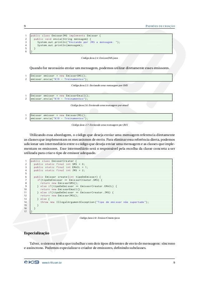 PADRÕES DE CRIAÇÃO 10 1 public class EmissorAssincronoCreator extends EmissorCreator { 2 public Emissor create(int tipoDeE...