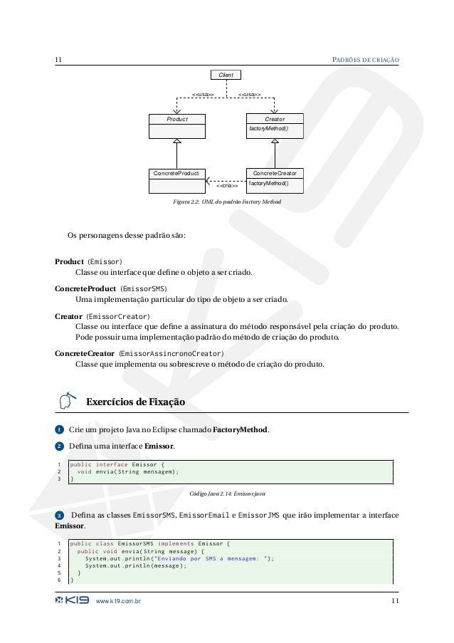 PADRÕES DE CRIAÇÃO 12 Código Java 2.15: EmissorSMS.java 1 public class EmissorEmail implements Emissor { 2 public void env...