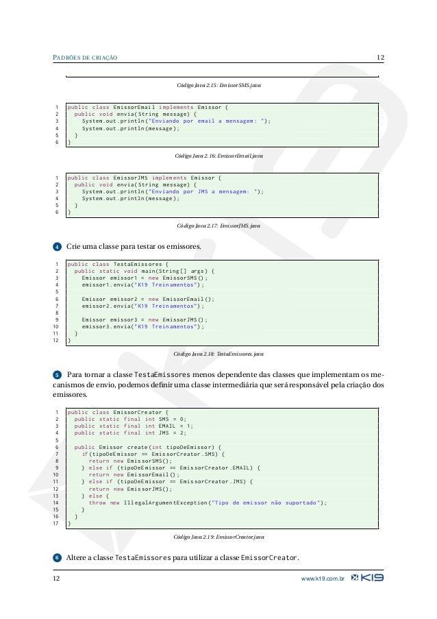 13 PADRÕES DE CRIAÇÃO 1 public class TestaEmissores { 2 public static void main(String [] args) { 3 EmissorCreator creator...