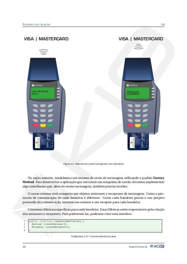 15 PADRÕES DE CRIAÇÃO 1 public class VisaComunicadorFactory implements ComunicadorFactory { 2 public Emissor createEmissor...