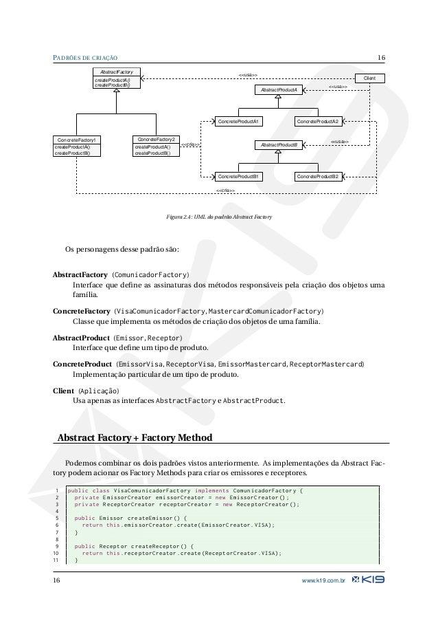 17 PADRÕES DE CRIAÇÃO 12 } Código Java 2.26: VisaComunicadorFactory.java 1 public class MastercardComunicadorFactory imple...