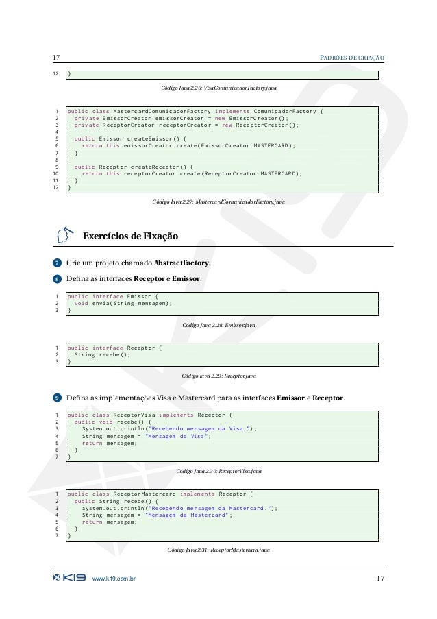 PADRÕES DE CRIAÇÃO 18 1 public class EmissorVisa implements Emissor { 2 public void envia(String mensagem) { 3 System.out....