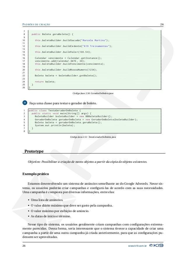 27 PADRÕES DE CRIAÇÃO Treinamentos de Java e .NET www.k19.com.br Prepare-se para o mercado de trabalho com os treinamentos...