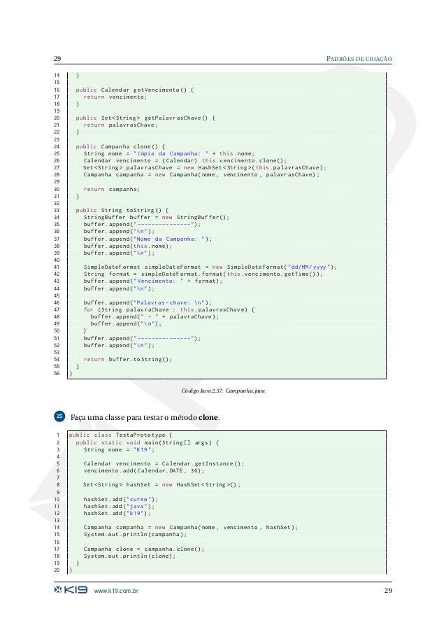 PADRÕES DE CRIAÇÃO 30 Código Java 2.58: TestaPrototype.java Singleton Objetivo: Permitir a criação de uma única instância ...