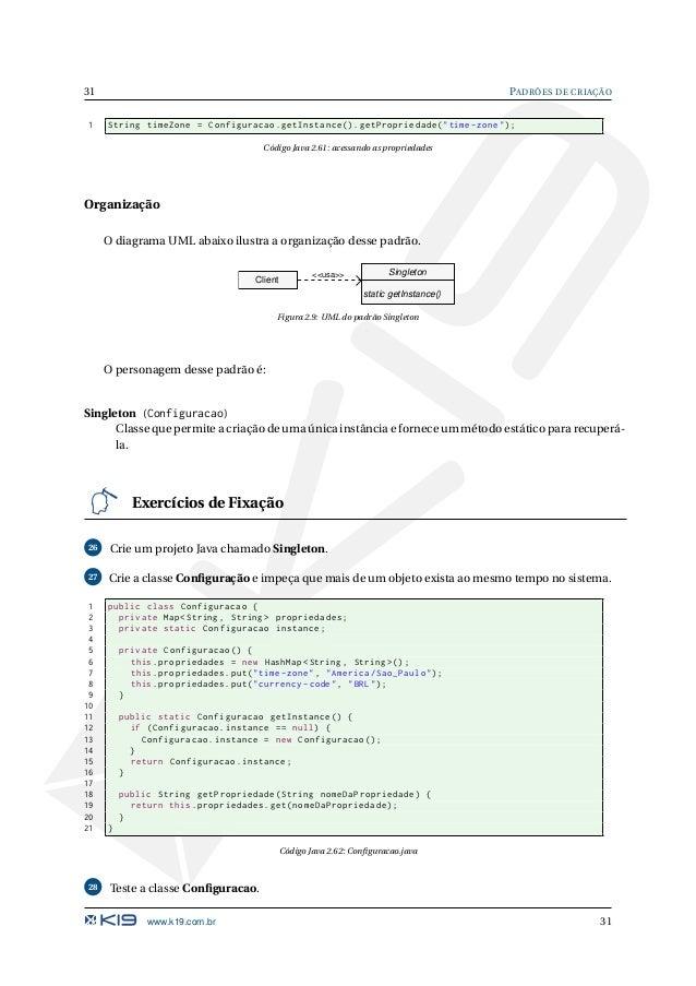 PADRÕES DE CRIAÇÃO 32 1 public class TestaSingleton { 2 public static void main(String [] args) { 3 Configuracao configura...