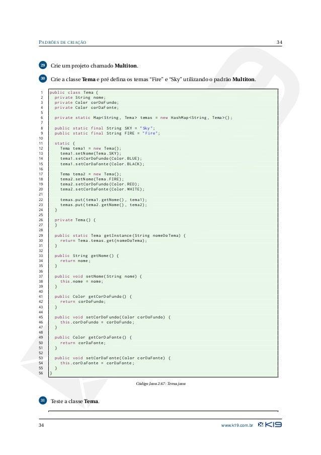 35 PADRÕES DE CRIAÇÃO 1 public class TestaTema { 2 public static void main(String [] args) { 3 Tema temaFire = Tema.getIns...