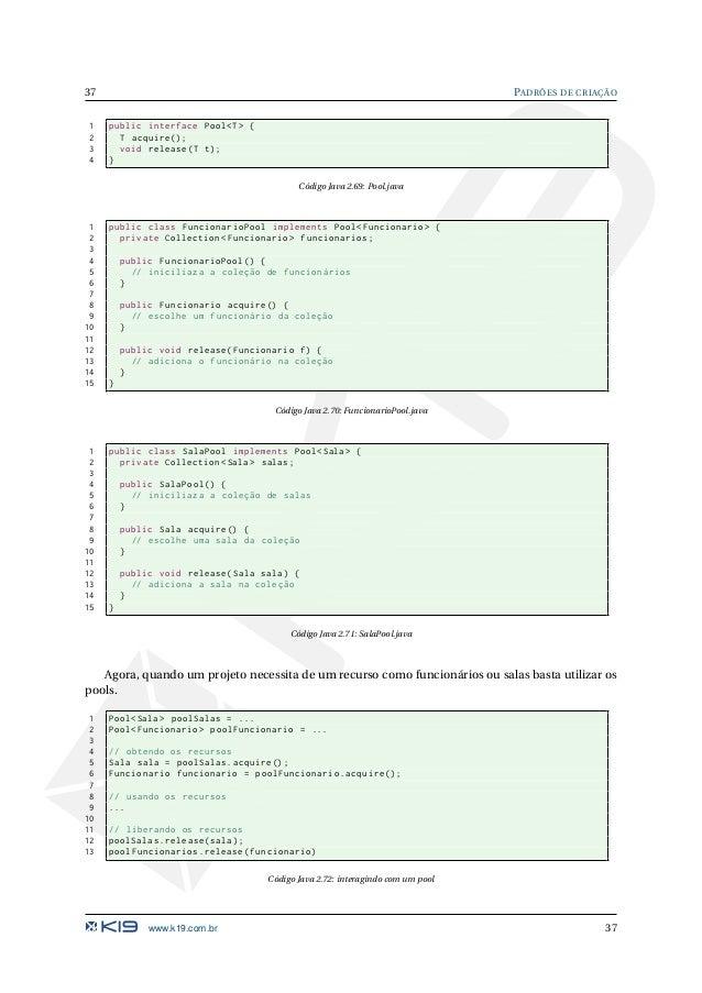 PADRÕES DE CRIAÇÃO 38 Organização O diagrama UML abaixo ilustra a organização desse padrão. Pool acquire() release() Concr...