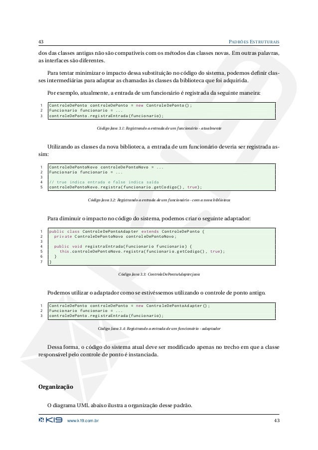 PADRÕES ESTRUTURAIS 44 Target request() Adapter request() Adaptee specificRequest() Client <<usa>> Figura 3.2: UML do padr...