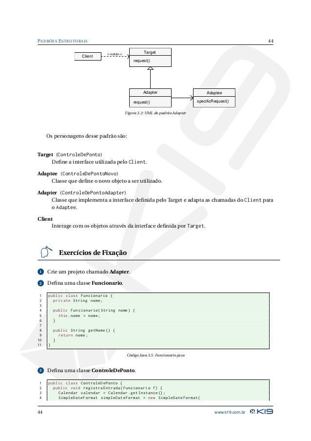 "45 PADRÕES ESTRUTURAIS 5 ""dd/MM/yyyy H:m:s""); 6 String format = simpleDateFormat.format(calendar.getTime ()); 7 System.out..."