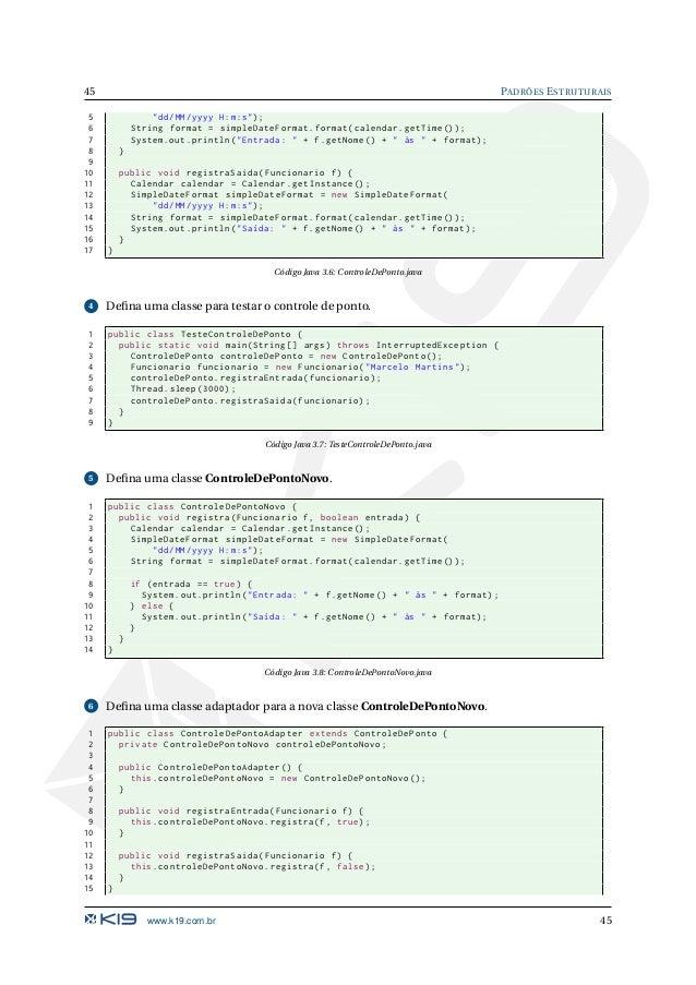 PADRÕES ESTRUTURAIS 46 Código Java 3.9: ControleDePontoAdapter.java 7 Altere a classe de teste do controle de ponto para u...