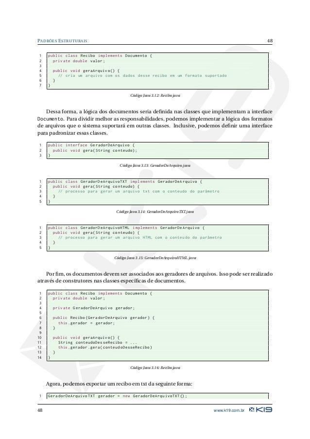 49 PADRÕES ESTRUTURAIS 2 3 Recibo recibo = new Recibo(gerador); 4 5 recibo.geraArquivo (); Código Java 3.17: Exportando um...
