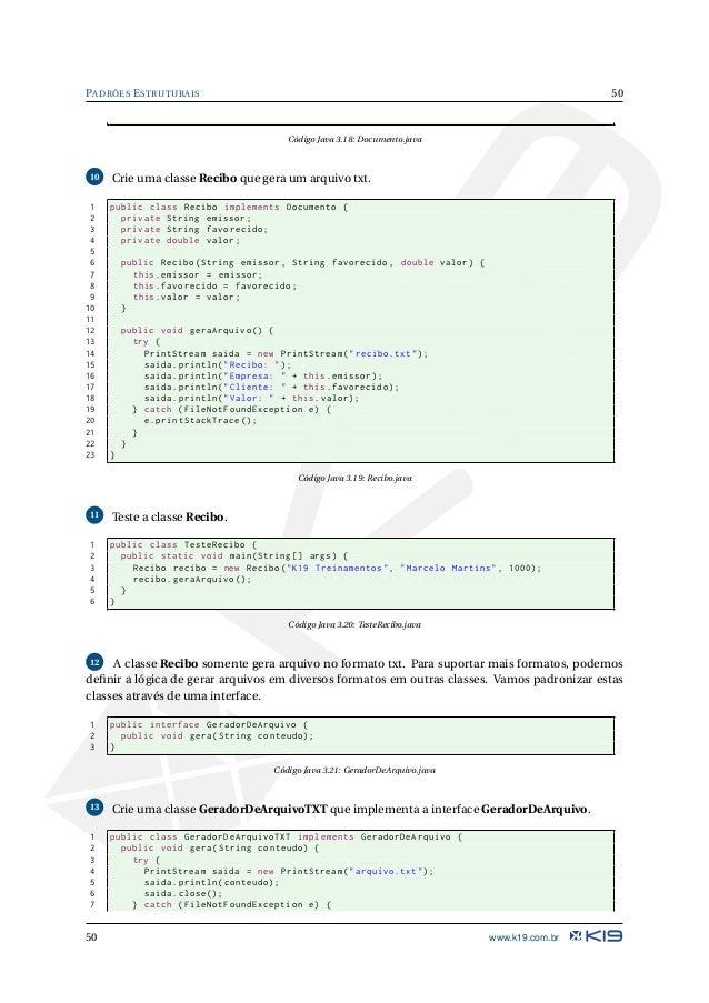 51 PADRÕES ESTRUTURAIS 8 e.printStackTrace (); 9 } 10 } 11 } Código Java 3.22: GeradorDeArquivoTXT.java 14 Associe os gera...