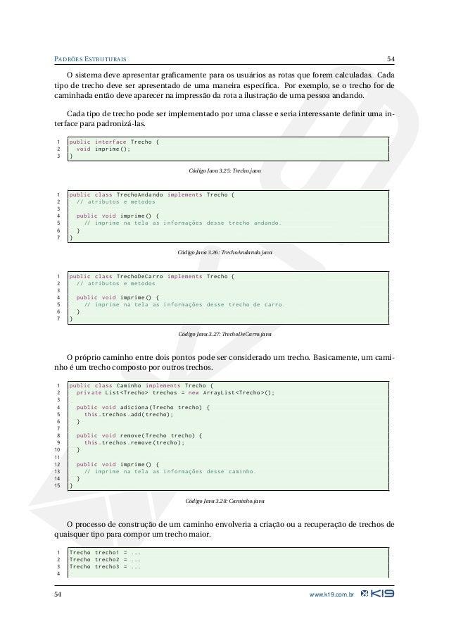 55 PADRÕES ESTRUTURAIS 5 Caminho caminho1 = new Caminho (); 6 caminho1.adiciona(trecho1); 7 caminho1.adiciona(trecho2); 8 ...