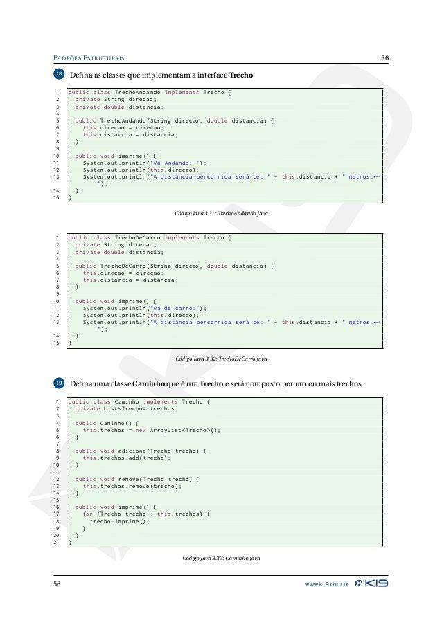 57 PADRÕES ESTRUTURAIS 20 Crie uma classe para testar e criar um caminho que é composto por mais de um trecho. 1 public cl...
