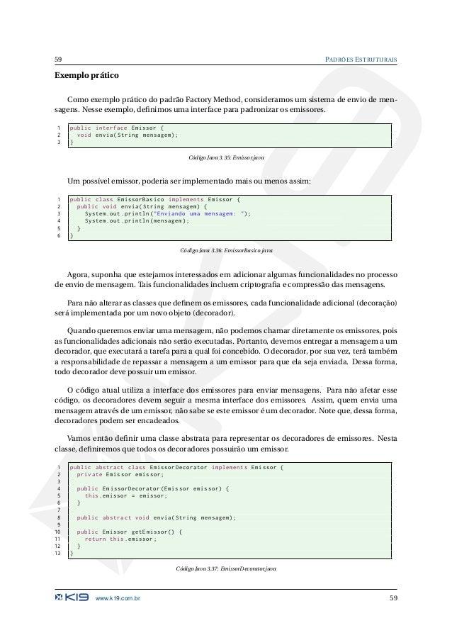 PADRÕES ESTRUTURAIS 60 Agora, podemos implementar alguns decoradores. 1 public class EmissorDecoratorComCriptografia exten...