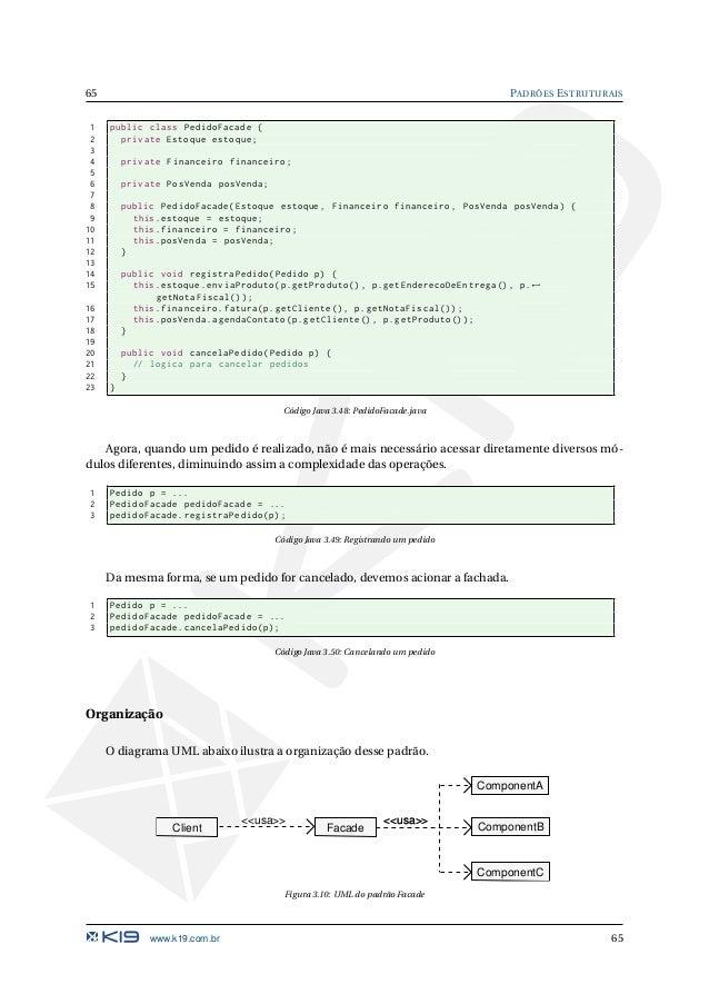 PADRÕES ESTRUTURAIS 66 Os personagens desse padrão são: Facade (PedidoFacade) Classe intermediária que simplifica o acesso ...