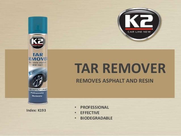Index: K193 TAR REMOVER REMOVES ASPHALT AND RESIN • PROFESSIONAL • EFFECTIVE • BIODEGRADABLE