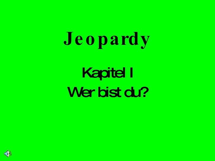 Jeopardy Kapitel I Wer bist du?