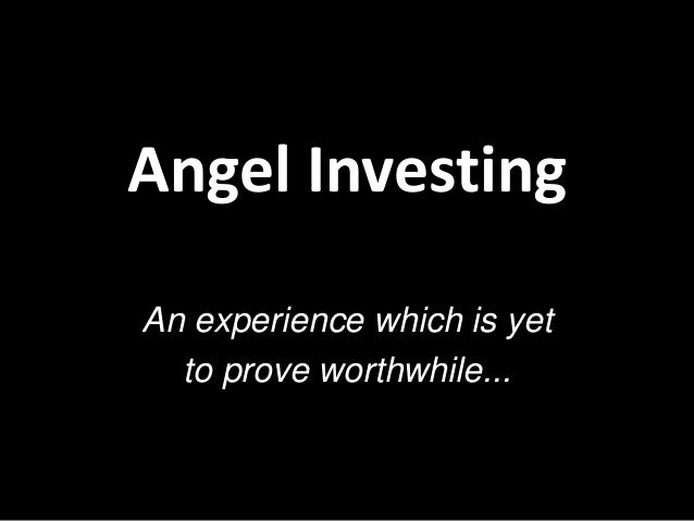 Angel Investing An experience which is yet to prove worthwhile...