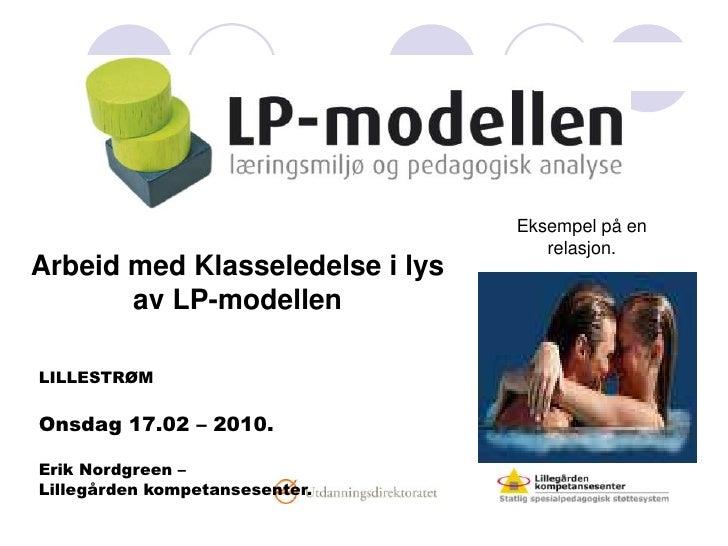 Eksempel på en relasjon.<br />Arbeid med Klasseledelse i lys av LP-modellen<br />LILLESTRØM<br />Onsdag 17.02 – 2010.<br /...