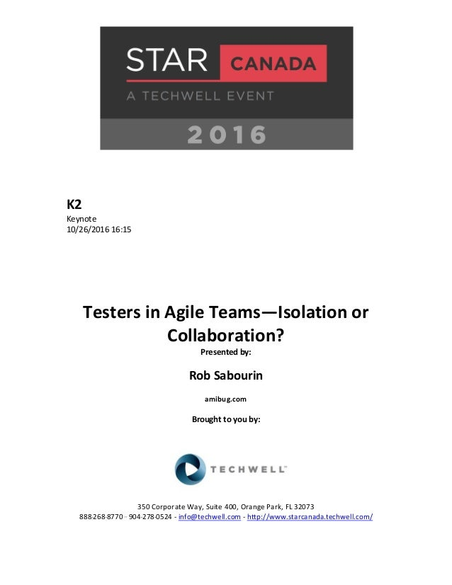 K2 Keynote 10/26/2016 16:15 Testers in Agile Teams—Isolation or Collaboration? Presented by: Rob Sabourin amibug.com Broug...
