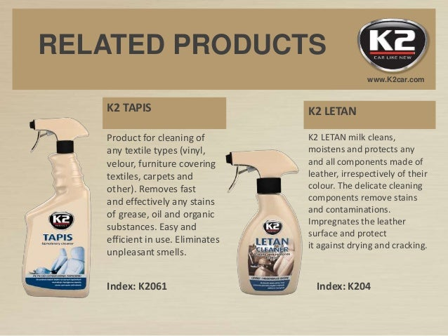 K2 LETANK2 TAPIS www.K2car.com RELATED PRODUCTS Product for cleaning of any textile types (vinyl, velour, furniture coveri...