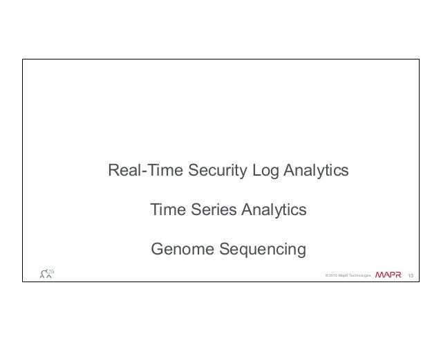 ® © 2015 MapR Technologies 13 MapR Introduces 3 New Spark-Based Quick Start Solutions Real-Time Security Log Analytics Tim...