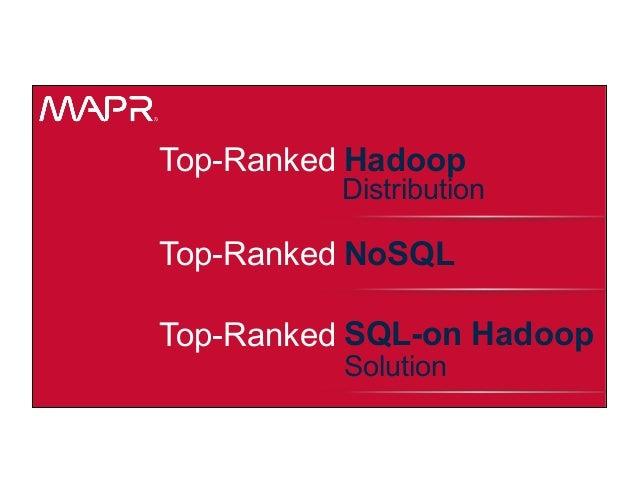 ® © 2015 MapR Technologies 17 Top-Ranked NoSQL Top-Ranked Hadoop Distribution Top-Ranked SQL-on Hadoop Solution