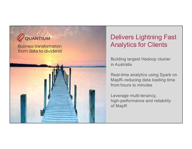 Delivers Lightning Fast Analytics for Clients Building largest Hadoop cluster in Australia Real-time analytics using Spark...
