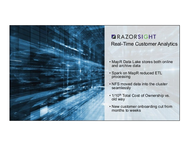 ® © 2015 MapR Technologies 8 Real-Time Customer Analytics •MapR Data Lake stores both online and archive data •Spark on ...