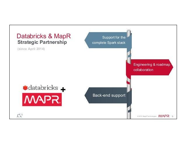 ® © 2015 MapR Technologies 9 Databricks & MapR Strategic Partnership (since April 2014) Support for the complete Spark sta...