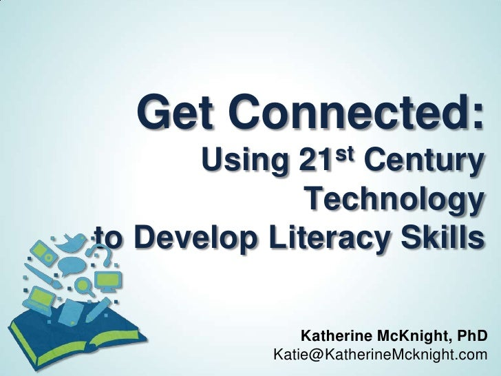 Get Connected:       Using   21 st                 Century              Technologyto Develop Literacy Skills              ...