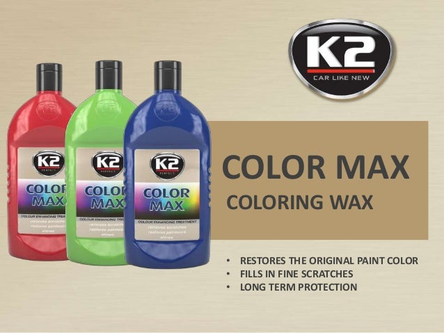 COLOR MAX COLORING WAX • RESTORES THE ORIGINAL PAINT COLOR • FILLS IN FINE SCRATCHES • LONG TERM PROTECTION