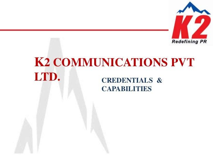 K2 COMMUNICATIONS PVT LTD.<br />CREDENTIALS  & CAPABILITIES<br />
