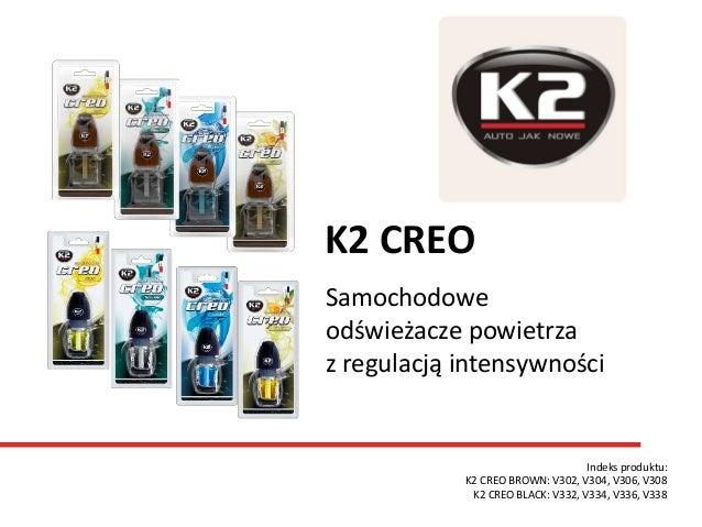 Samochodowe odświeżacze powietrza z regulacją intensywności Indeks produktu: K2 CREO BROWN: V302, V304, V306, V308 K2 CREO...