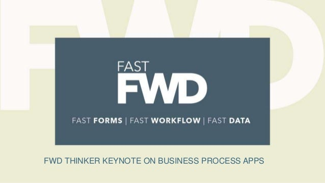 FWD THINKER KEYNOTE ON BUSINESS PROCESS APPS