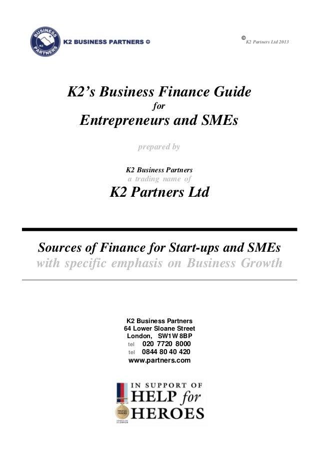 K2 Partners Ltd 2013K2's Business Finance GuideforEntrepreneurs and SMEsprepared byK2 Business Partnersa trading name ofK...