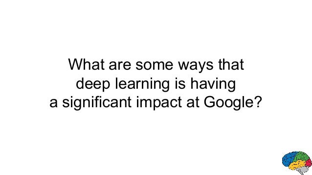 What are some ways that deep learning is having a significant impact at Google?