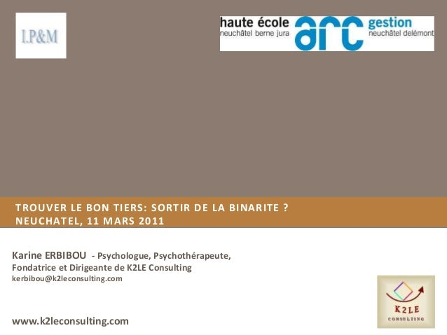 Karine ERBIBOU - Psychologue, Psychothérapeute, Fondatrice et Dirigeante de K2LE Consulting kerbibou@k2leconsulting.com TR...