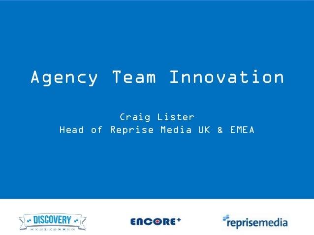 Agency Team Innovation Craig Lister Head of Reprise Media UK & EMEA