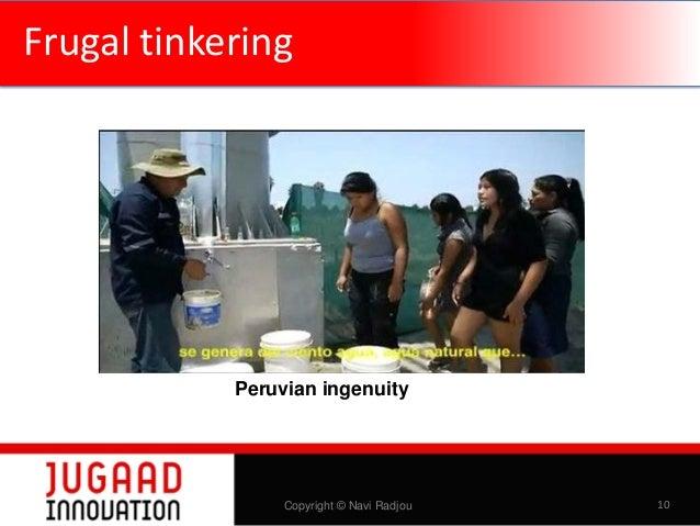 Frugal tinkering  Peruvian ingenuity  Copyright © Navi Radjou  10