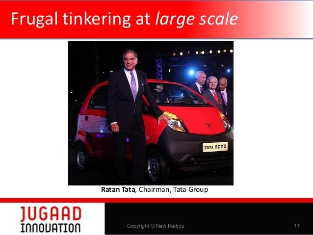 Frugal tinkering at large scale  Ratan Tata, Chairman, Tata Group  Copyright © Navi Radjou  11