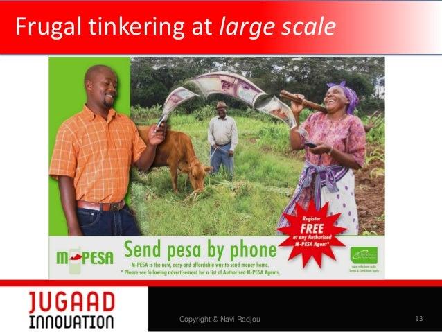 Frugal tinkering at large scale  Copyright © Navi Radjou  13