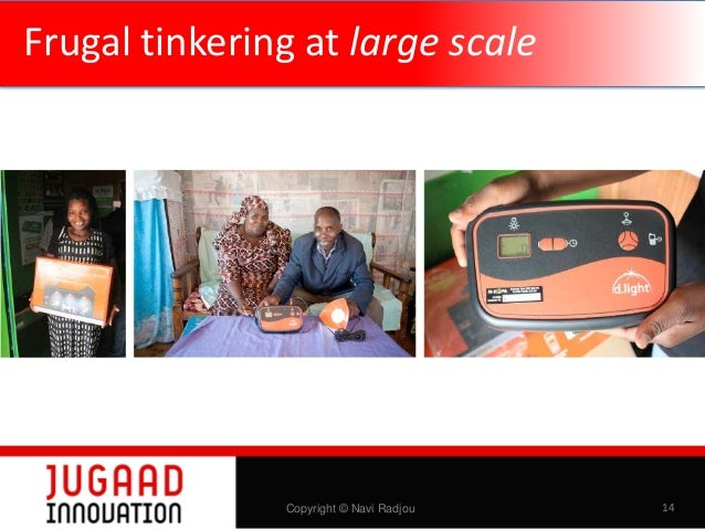 Frugal tinkering at large scale  Copyright © Navi Radjou  14