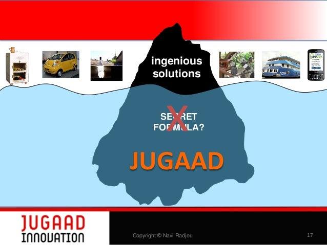 ingenious solutions  x  SECRET FORMULA?  JUGAAD Copyright © Navi Radjou  17