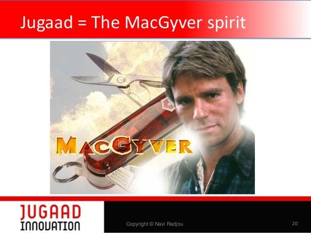 Jugaad = The MacGyver spirit  Copyright © Navi Radjou  20