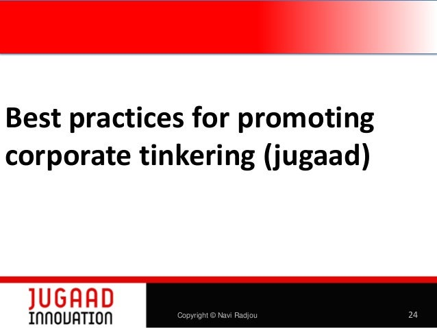 Best practices for promoting corporate tinkering (jugaad)  Copyright © Navi Radjou  24