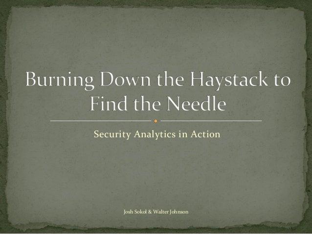 Security  Analytics  in  Action  Josh  Sokol  &  Walter  Johnson