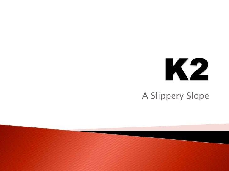K2<br />A Slippery Slope<br />